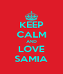 KEEP CALM AND LOVE SAMIA - Personalised Poster A4 size