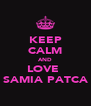 KEEP CALM AND LOVE  SAMIA PATCA - Personalised Poster A4 size