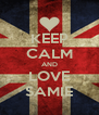 KEEP CALM AND LOVE SAMIE - Personalised Poster A4 size