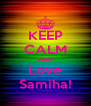 KEEP CALM AND Love Samiha! - Personalised Poster A4 size