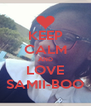 KEEP CALM AND LOVE SAMII-BOO - Personalised Poster A4 size