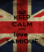 KEEP CALM AND love  SAMIQUE - Personalised Poster A4 size