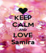 KEEP CALM AND LOVE Samira - Personalised Poster A4 size
