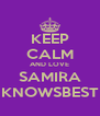 KEEP CALM AND LOVE SAMIRA KNOWSBEST - Personalised Poster A4 size