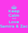 Keep Calm And Love Samira & Zac - Personalised Poster A4 size