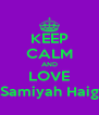 KEEP CALM AND LOVE Samiyah Haig - Personalised Poster A4 size