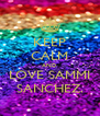 KEEP CALM AND LOVE SAMMI SANCHEZ. - Personalised Poster A4 size