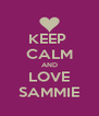 KEEP  CALM AND LOVE SAMMIE - Personalised Poster A4 size