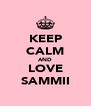 KEEP CALM AND LOVE SAMMII - Personalised Poster A4 size