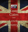 Keep Calm And Love  Sammy<3 - Personalised Poster A4 size