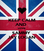 KEEP CALM AND  LOVE SAMMY  JAY LOGAN - Personalised Poster A4 size