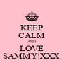KEEP CALM AND LOVE SAMMY!XXX  - Personalised Poster A4 size