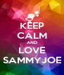 KEEP CALM AND LOVE SAMMYJOE - Personalised Poster A4 size