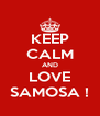 KEEP CALM AND LOVE SAMOSA ! - Personalised Poster A4 size