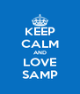KEEP CALM AND LOVE SAMP - Personalised Poster A4 size