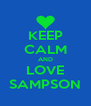 KEEP CALM AND LOVE SAMPSON - Personalised Poster A4 size