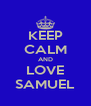 KEEP CALM AND LOVE SAMUEL - Personalised Poster A4 size