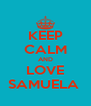 KEEP CALM AND LOVE SAMUELA  - Personalised Poster A4 size