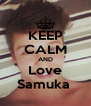 KEEP CALM AND Love Samuka  - Personalised Poster A4 size