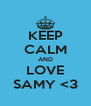 KEEP CALM AND LOVE SAMY <3 - Personalised Poster A4 size