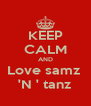 KEEP CALM AND Love samz  'N ' tanz - Personalised Poster A4 size
