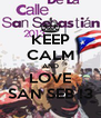 KEEP CALM AND LOVE SAN SEB !3 - Personalised Poster A4 size