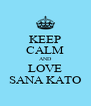 KEEP CALM AND LOVE SANA KATO - Personalised Poster A4 size