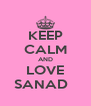 KEEP CALM AND LOVE SANAD   - Personalised Poster A4 size