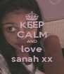 KEEP CALM AND love sanah xx - Personalised Poster A4 size