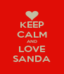 KEEP CALM AND LOVE SANDA - Personalised Poster A4 size