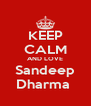 KEEP CALM AND LOVE Sandeep Dharma  - Personalised Poster A4 size