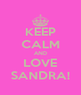 KEEP CALM AND LOVE SANDRA! - Personalised Poster A4 size