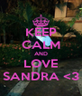 KEEP CALM AND LOVE SANDRA <3 - Personalised Poster A4 size