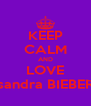 KEEP CALM AND LOVE sandra BIEBER - Personalised Poster A4 size