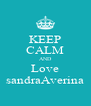 KEEP CALM AND Love sandraAverina - Personalised Poster A4 size