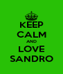 KEEP CALM AND LOVE SANDRO - Personalised Poster A4 size