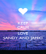 KEEP CALM AND LOVE SANDY AND JAHKI - Personalised Poster A4 size