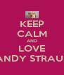 KEEP CALM AND LOVE SANDY STRAUSS - Personalised Poster A4 size