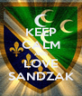 KEEP CALM AND LOVE SANDZAK - Personalised Poster A4 size