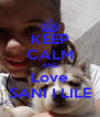 KEEP CALM AND Love SANI I LILE - Personalised Poster A4 size