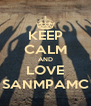 KEEP CALM AND LOVE SANMPAMC - Personalised Poster A4 size