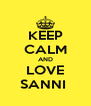 KEEP CALM AND LOVE SANNI  - Personalised Poster A4 size