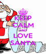 KEEP CALM AND LOVE SANTA - Personalised Poster A4 size