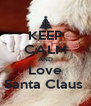 KEEP CALM AND Love Santa Claus  - Personalised Poster A4 size