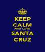 KEEP CALM AND LOVE SANTA CRUZ - Personalised Poster A4 size