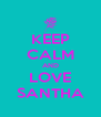 KEEP CALM AND LOVE SANTHA - Personalised Poster A4 size