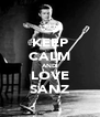 KEEP CALM AND LOVE SANZ - Personalised Poster A4 size