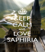 KEEP CALM AND LOVE SAPHIRIA - Personalised Poster A4 size