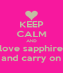 KEEP CALM AND love sapphire and carry on - Personalised Poster A4 size