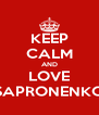 KEEP CALM AND LOVE SAPRONENKO - Personalised Poster A4 size